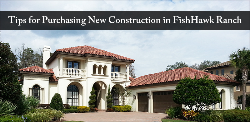 Tips for purchasing new construction in fishhawk ranch for Fish hawk ranch